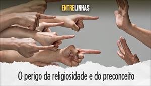 O perigo da religiosidade e do preconceito - Entrelinhas - 04/10/20
