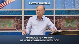 Marriage is a mirror of your communion with God – Pastor's Meeting - 17/09/20