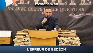L'erreur de Gédéon - L'école de la Foi - 22/07/20 - France