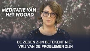 Meditatie van het Woord - De zegen zijn betekent niet vrij van de problemen zijn - Nederland