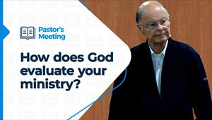 How does God evaluate your ministry? - Pastors' Meeting - 15/10/20 - 1st Part