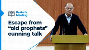 """Escape from """"old prophets"""" cunning talk - Pastor's Meeting - 29/10/20 - 1st Part"""