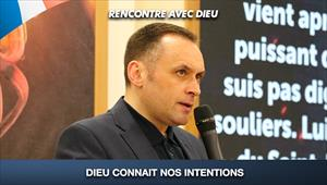 Dieu connait nos intentions - Rencontre avec Dieu - 26/07/20 - France