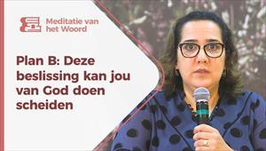 Meditatie van het Woord - Plan B: Deze beslissing kan jou van God doen scheiden - Nederland