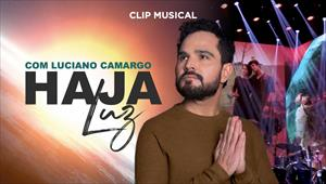 "Clip ""Haja Luz"" - Com Luciano Camargo"