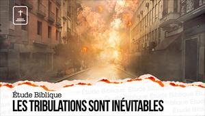Étude Biblique - 06/12/20 - France - Les tribulations sont inévitables