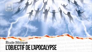 Étude Biblique - 29/11/20 - France - L'objectif de l'Apocalypse