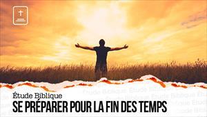 Étude Biblique - 15/11/20 - France - Se préparer pour la fin des temps