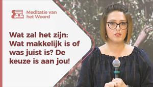 Meditatie van het Woord - Wat zal het zijn: Wat makkelijk is of was juist is? De keuze is aan jou! - Nederland