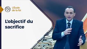 L'objectif du sacrifice - L'école de la Foi - 09/12/20 - France