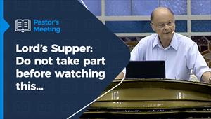 Lord's Supper: Do not take part before watching this… - Pastors' Meeting - 10/12/20