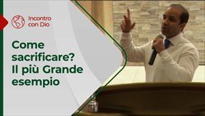 Come sacrificare? Il più Grande esempio - Incontro con Dio - 13/12/20 - Italia