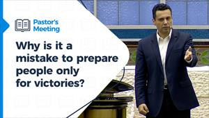Why is it a mistake to prepare people only for victories? - Pastor's Meeting – 17/12/20