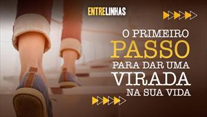 O primeiro passo para dar uma virada na sua vida - Entrelinhas - 27/12/20