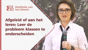 Meditatie van het Woord - Afgeleid of aan het leren: Leer de probleem klassen te onderscheiden - Nederland