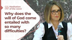Why does the will of God come entailed with so many difficulties? - Meditation of the Word