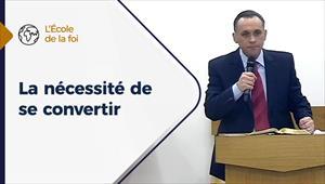 La nécessité de se convertir - L'école de la Foi - 06/01/21 - France