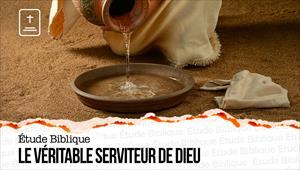 Étude Biblique - 10/01/21 - France - Le véritable serviteur de Dieu