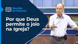 Por que Deus permite o joio na Igreja? - Reunião de Pastores - 14/01/21