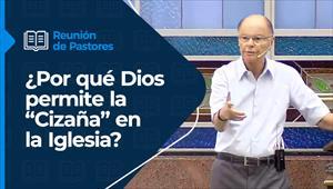 """¿Por qué Dios permite la """"Cizaña"""" en la Iglesia? - Reunión de pastores - 14/01/21"""