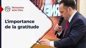 Rencontre avec Dieu - 17/01/21 - France - L'importance de la gratitude