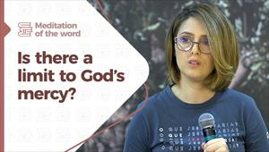 Is there a limit to God's mercy? - Meditation of the Word