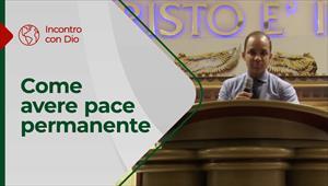 Come avere pace permanente - Incontro con Dio - 24/01/20 - Italia