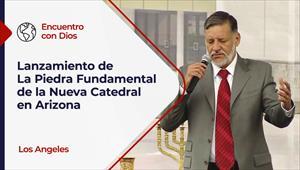 Encuentro con Dios - 24/01/21 - Los Angeles - Lanzamiento de la Piedra Fundamental de la Nueva Catedral en Arizona