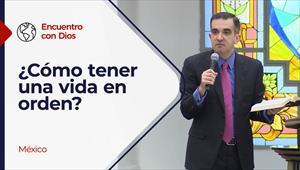 Encuentro con Dios - 24/01/21 - México - ¿Como tener una vida en orden?