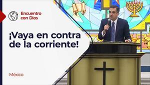 Encuentro con Dios - 31/01/21 - México - ¡Vaya en contra de la corriente!