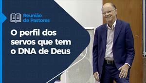 O perfil dos servos que tem o DNA de Deus - Reunião de Pastores - 11/02/21