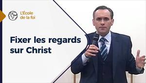 Fixer les regards sur Christ - L'école de la Foi - 17/02/2021 - France