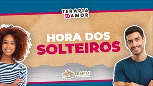 Terapia do Amor - Hora dos Solteiros - 18/02/21