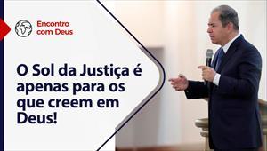 O Sol da Justiça é apenas para os que creem em Deus - Encontro com Deus - 21/02/21 - Portugal