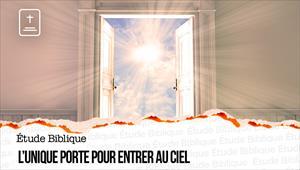 Étude Biblique - 28/02/21 - France - L'unique porte pour entrer au Ciel