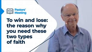 Pastors' Meeting - 04/03/21 - To win and lose: the reason why you need these two types of faith