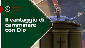Il vantaggio di camminare con Dio - Incontro con Dio - 7/03/21 - Italia