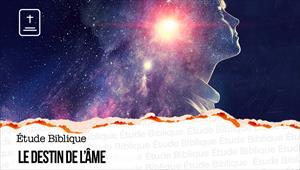 Étude Biblique - 07/03/21 - France - Le destin de l'âme