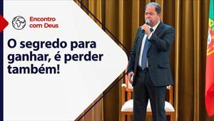 O segredo para ganhar, é perder também! - Encontro com Deus - 07/03/21 - Portugal