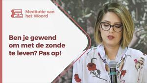 Meditatie van het Woord - Ben je gewend om met de zonde te leven? Pas op! - Nederland