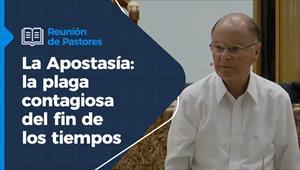 La Apostasía: la plaga contagiosa del fin de los tiempos - Reunión de Pastores - 11/03/21