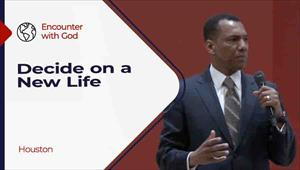 Encounter with God - 03/14/21 - Houston - Decide on a New Life