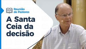 A Santa Ceia da decisão - Reunião de Pastores - 18/03/21