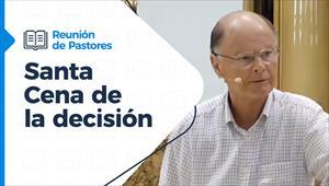 Santa Cena de la decisión - Reunión de Pastores - 18/03/21