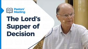 Pastors' Meeting - 18/03/21 - The Lord's Supper of Decision