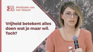 Meditatie van het Woord - Vrijheid betekent alles doen wat je maar wilt, toch? - Nederland