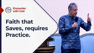 Faith that saves, requires practice - Encounter with God - 14/03/21 - South Africa