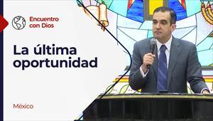 Encuentro con Dios - 28/03/21 - México - La última oportunidad
