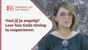 Meditatie van het Woord - Voel jij je angstig? Leer hoe Gods timing te respecteren. - Nederland