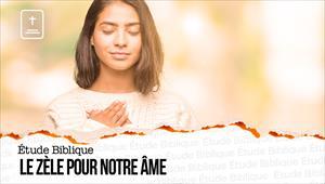 Étude Biblique - 04/04/21 - France - Le zèle pour notre âme